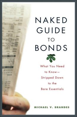 Naked Guide to Bonds: What You Need to Know--Stripped Down to the Bare Essentials