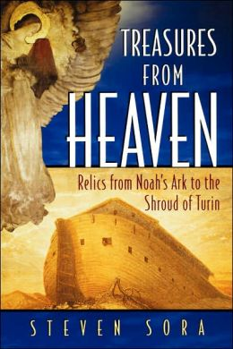 Treasures from Heaven: Relics From Noah's Ark to the Shroud of Turin