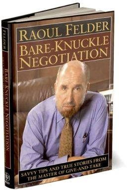 Bare Knuckle Negotiation: Savvy Tips and True Stories from the Master of Give and Take