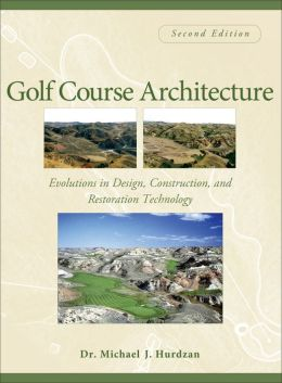 Golf Course Architecture: Evolutions in Design, Construction and Restoration Technology