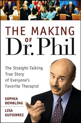 Making of Dr. Phil: The Straight-Talking True Story of Everyone's Favorite Therapist
