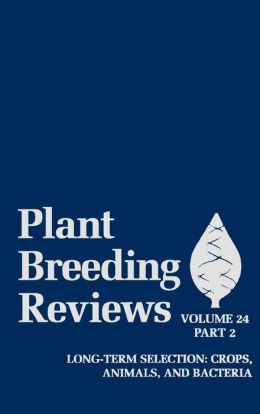 Plant Breeding Reviews, Part 2: Long-term Selection: Crops, Animals, and Bacteria