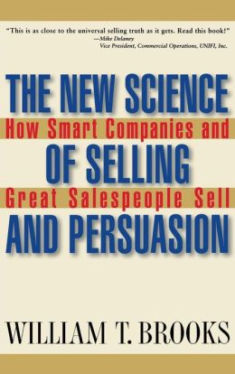 New Science of Selling and Persuasion: How Smart Companies and Great Salespeople Sell