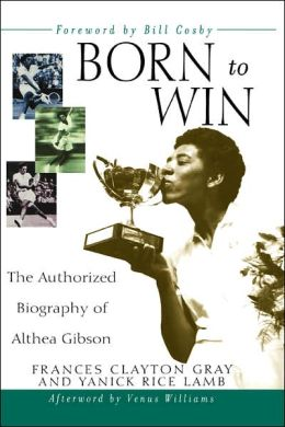 Born to Win: The Authorized Biography of Althea Gibson