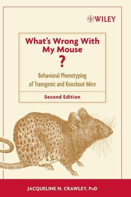 What's Wrong With My Mouse: Behavioral Phenotyping of Transgenic and Knockout Mice