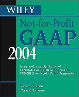 Wiley Not-for-Profit GAAP 2004: Interpretation and Application of Generally Accepted Accounting Principles for Not-for-Profit Organizations