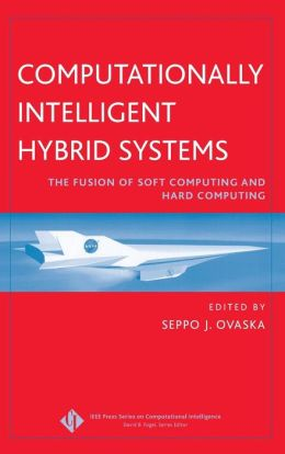 Computationally Intelligent Hybrid Systems: The Fusion of Soft Computing and Hard Computing