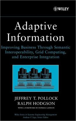 Adaptive Information(Series in Systems Engineering Management): Improving Business Through Semantic Interoperability, Grid Computing, and Enterprise Integration