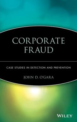 Corporate Fraud: Case Studies in Detection and Prevention