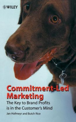 Commitment-Led Marketing: The Key to Brand Profits is in the Customer's Mind