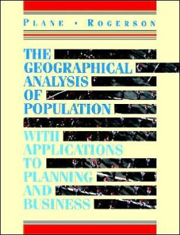 The Geographical Analysis of Population: With Applications to Planning and Business