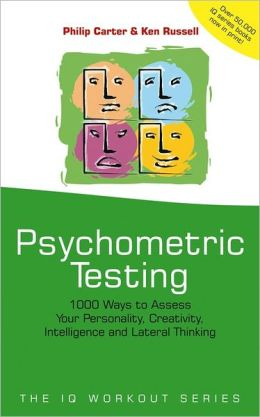 Psychometric Testing: 1000 Ways to assess your personality, creativity, intelligence and lateral thinking Philip Carter and Ken Russell
