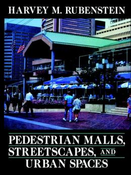 Pedestrian Malls, Streetscapes, and Urban Spaces