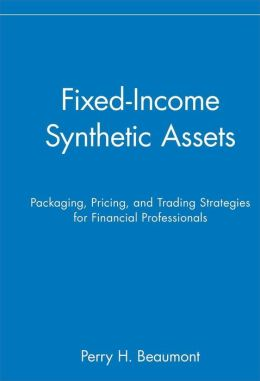 Fixed-Income Synthetic Assets: Packaging, Pricing, and Trading Strategies for Financial Professionals