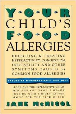 Your Child's Food Allergies: Detecting & Treating Hyperactivity, Congestion, Irritability and other Symptoms Caused by Common Food Allergies