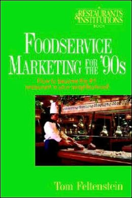 Foodservice Marketing for the '90s: How to Become the #1 Restaurant in Your Neighborhood