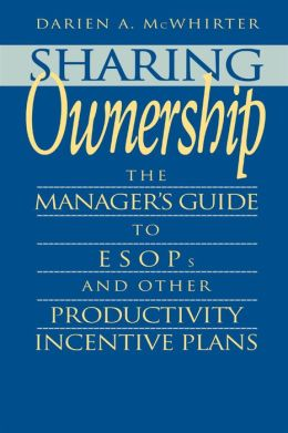 Sharing Ownership: The Manager's Guide to ESOPs and Other Productivity Incentive Plans