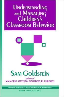 Understanding and Managing Children's Classroom Behavior