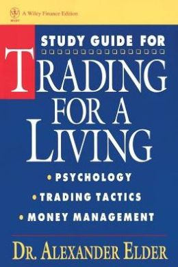 Trading for a Living: Psychology, Trading, Tactics, Money Management (Study Guide)