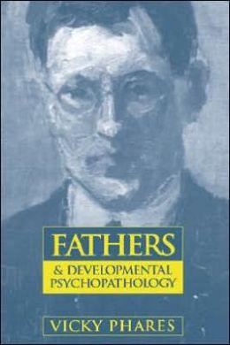 Fathers and Developmental Psychopathology