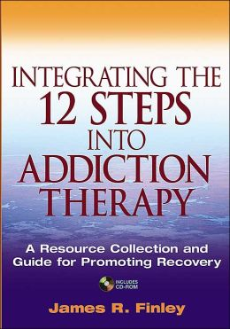 Integrating the 12 Steps into Addiction Therapy: A Resource Collection and Guide for Promoting Recovery with CD-ROM