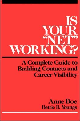 Is Your ''Net'' Working: A Complete Guide to Building Contacts and Career Visibility