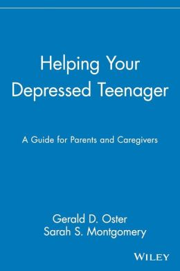 Helping Your Depressed Teenager: A Guide for Parents and Caregivers