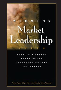 Winning Market Leadership: Strategic Market Planning for Technology-Driven Businesses