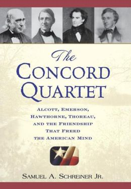 Concord Quartet: Alcott, Emerson, Hawthorne, Thoreau and the Friendship That Freed the American Mind