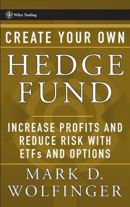 Create Your Own Hedge Fund: Increase Profits and Reduce Risks with ETF's and Options (Wiley Trading Series)