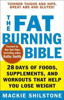 Fat-Burning Bible: 28 Days of Foods, Supplements, and Workouts that Help You Lose Weight