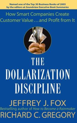 Dollarization Discipline: How Smart Companies Create Customer Value... and Profit from It
