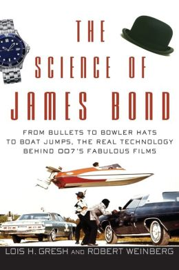 Science of James Bond: From Bullets to Bowler Hats to Boat Jumps, the Real Technology Behind 007's Fabulous Films