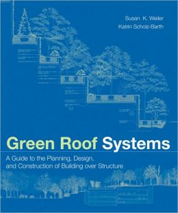 Green Roof Systems: A Guide to the Planning, Design and Construction of Building Over Structure