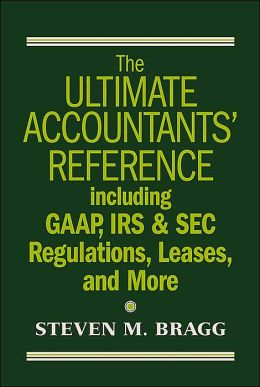 The Ultimate Accountants' Reference: Including GAAP, IRS and SEC Regulations, Leases, Pensions, and More
