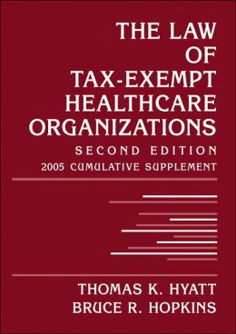 The Law of Tax-Exempt Healthcare Organizations: 2005 Cumulative Supplement