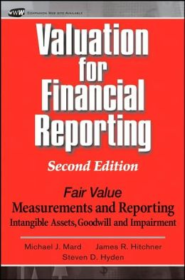 Valuation for Financial Reporting: Fair Value Measurements and Reporting, Intangible Assets, Goodwill and Impairment