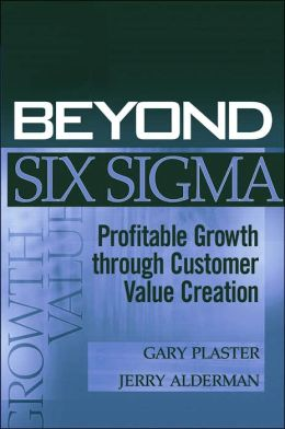 Beyond Six Sigma: Profitable Growth through Customer Value Creation