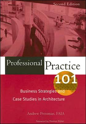 Professional Practice 101: Business Strategies and Case Studies in Architecture