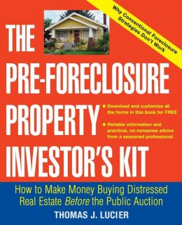 The Pre-Foreclosure Property Investor's Kit: How to Make Money Buying Distressed Real Estate Before the Public Auction