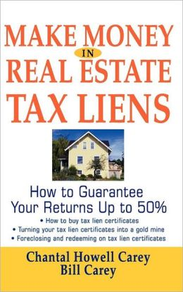 Make Money in Real Estate Tax Liens: How To Guarantee Your Return Up To 50%