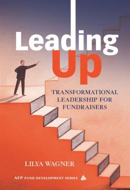 Leading Up: Transformational Leadership for Fundraisers