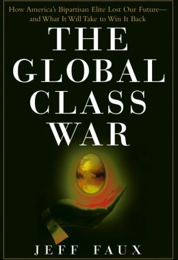 Global Class War: How America's Bipartisan Elite Lost Our Future - and What It Will Take to Win It Back