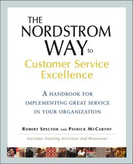 The Nordstrom Way to Customer Service Excellence: A Handbook for Implementing Great Service in Your Organization: Includes Training Activities and Resources