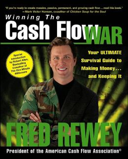Winning the Cash Flow War: Your Ultimate Survival Guide to Making Money and Keeping It