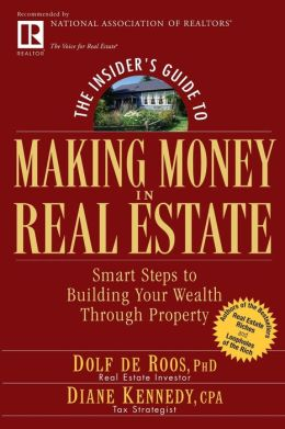 The Insider's Guide to Making Money in Real Estate: Smart Steps to Building Your Wealth Through Property