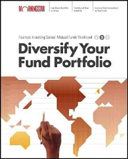 Diversify Your Mutual Fund Portfolio : Fund Investing Series : Mutual Funds Workbook, Level 2 (Morningstar Investment Coach Serie)