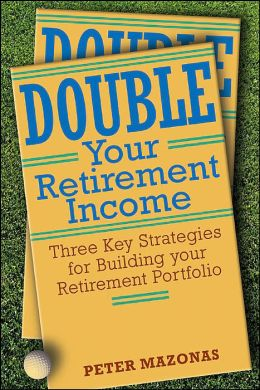 Double Your Retirement Income: Three Strategies for a Successful Retirement