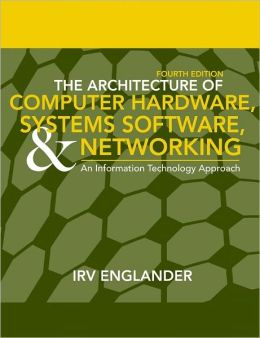 The Architecture of Computer Hardware and System Software: An Information Technology Approach
