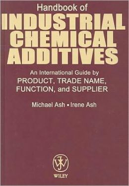 Handbook of Industrial Chemical Additives: An International Guide by Product, Trade Name Function and Supplier